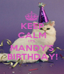 KEEP CALM IT'S MANDY'S BIRTHDAY! - Personalised Poster A1 size