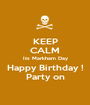 KEEP CALM Its Markham Day Happy Birthday ! Party on - Personalised Poster A1 size