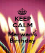 KEEP CALM Its Marwan's Birthday - Personalised Poster A1 size