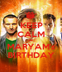 KEEP CALM its MARYAM's BIRTHDAY - Personalised Poster A1 size