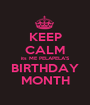 KEEP CALM its ME PELAPELA'S BIRTHDAY MONTH - Personalised Poster A1 size