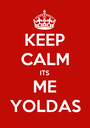 KEEP CALM ITS ME YOLDAS - Personalised Poster A1 size