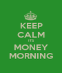 KEEP CALM ITS MONEY MORNING - Personalised Poster A1 size