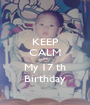 KEEP CALM its My 17 th Birthday - Personalised Poster A1 size