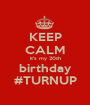 KEEP CALM it's my 20th birthday #TURNUP - Personalised Poster A1 size