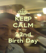 KEEP CALM its my  22nd Birth Day - Personalised Poster A1 size