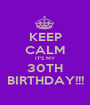 KEEP CALM IT'S MY 30TH BIRTHDAY!!! - Personalised Poster A1 size