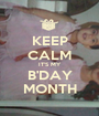 KEEP CALM IT'S MY B'DAY MONTH - Personalised Poster A1 size
