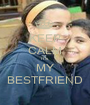 KEEP CALM ITS MY BESTFRIEND - Personalised Poster A1 size
