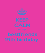KEEP CALM its my  bestfriends 19th birthday  - Personalised Poster A1 size