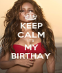 KEEP CALM IT'S MY BIRTHAY - Personalised Poster A1 size