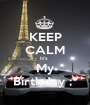 KEEP CALM It's  My Birthday ;* - Personalised Poster A1 size