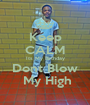 Keep CALM Its My Birthday  Dont Blow   My High - Personalised Poster A1 size