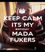 KEEP CALM ITS MY BIRTHDAY MADA FUKERS - Personalised Poster A1 size