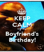 KEEP CALM It's my Boyfriend's Birthday! - Personalised Poster A1 size