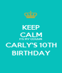 KEEP CALM ITS MY COUSIN  CARLY'S 10TH BIRTHDAY - Personalised Poster A1 size