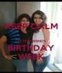 KEEP CALM  ITS MY FRIENDS BIRTHDAY WEEK - Personalised Poster A1 size