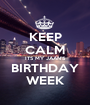 KEEP CALM ITS MY JAAN'S BIRTHDAY WEEK - Personalised Poster A1 size