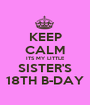 KEEP CALM ITS MY LITTLE SISTER'S 18TH B-DAY - Personalised Poster A1 size