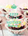 KEEP CALM it's my MOTHER Birthday - Personalised Poster A1 size