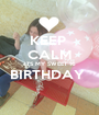 KEEP  CALM ITS MY SWEET 16 BIRTHDAY   - Personalised Poster A1 size