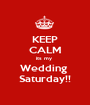 KEEP CALM its my  Wedding  Saturday!! - Personalised Poster A1 size