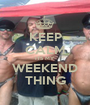 KEEP CALM ITS MY WEEKEND THING - Personalised Poster A1 size