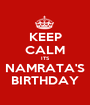 KEEP CALM ITS NAMRATA'S BIRTHDAY - Personalised Poster A1 size