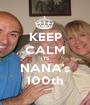 KEEP CALM ITS NANA's 100th - Personalised Poster A1 size