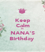 Keep Calm its  NANA'S Birthday  - Personalised Poster A1 size