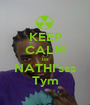 KEEP CALM Its NATHI'sss Tym - Personalised Poster A1 size