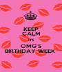 KEEP CALM ITS OMG'S BIRTHDAY WEEK  - Personalised Poster A1 size