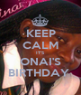 KEEP CALM IT'S ONAI'S BIRTHDAY  - Personalised Poster A1 size