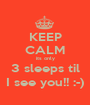 KEEP CALM its only 3 sleeps til I see you!! :-) - Personalised Poster A1 size