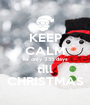 KEEP CALM its only 355 days till CHRISTMAS - Personalised Poster A1 size
