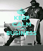 KEEP CALM its only BUSINESS  - Personalised Poster A1 size