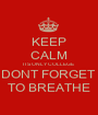 KEEP CALM ITS ONLY COLLEGE DONT FORGET  TO BREATHE - Personalised Poster A1 size