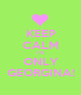 KEEP CALM ITS ONLY GEORGINA! - Personalised Poster A1 size