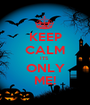 KEEP CALM ITS  ONLY ME! - Personalised Poster A1 size