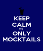 KEEP CALM ITS  ONLY MOCKTAILS - Personalised Poster A1 size