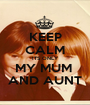 KEEP CALM ITS ONLY MY MUM  AND AUNT - Personalised Poster A1 size