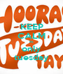 KEEP CALM its only tuesday - Personalised Poster A1 size