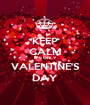 KEEP CALM IT'S ONLY VALENTINE'S DAY - Personalised Poster A1 size