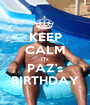 KEEP CALM ITs PAZ's BIRTHDAY - Personalised Poster A1 size