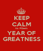 KEEP CALM Its PGee's YEAR OF GREATNESS - Personalised Poster A1 size