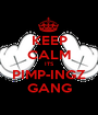 KEEP CALM ITS PIMP-INGZ GANG - Personalised Poster A1 size