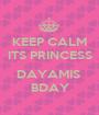 KEEP CALM ITS PRINCESS  DAYAMIS  BDAY - Personalised Poster A1 size
