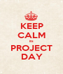 KEEP CALM its PROJECT DAY - Personalised Poster A1 size