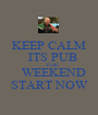 KEEP CALM      ITS PUB         TIME      WEEKEND  START NOW - Personalised Poster A1 size