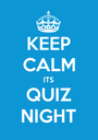 KEEP CALM ITS QUIZ NIGHT - Personalised Poster A1 size
